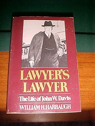Lawyer's Lawyer: The Life of John W. Davis