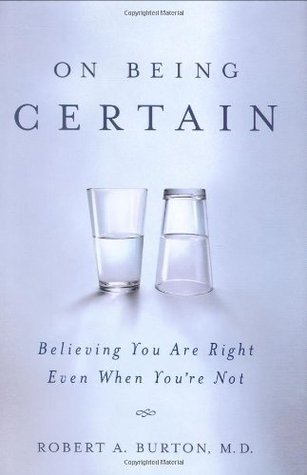 On Being Certain: Believing You Are Right Even When You're Not