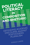 Political Literacy in Composition and Rhetoric: Defending Academic Discourse against Postmodern Pluralism
