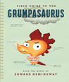 Field Guide to the Grumpasaurus by Edward Hemingway