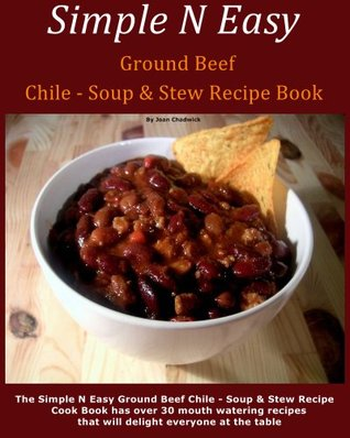 Simple N Easy Ground Beef Chile - Soup & Stew Recipe Book