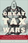 The Great Tax Wars: Lincoln to Wilson--The Fierce Battles over Money and Power That Transformed the Nation