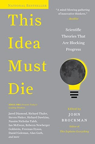 Ebook This Idea Must Die: Scientific Theories That Are Blocking Progress by John Brockman DOC!