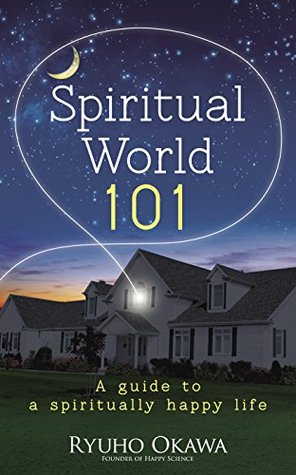 Spiritual World 101: A guide to a spiritually happy life