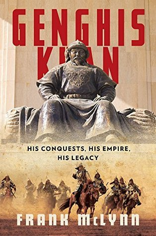Genghis khan: his conquests, his empire, his legacy by Frank Mclynn