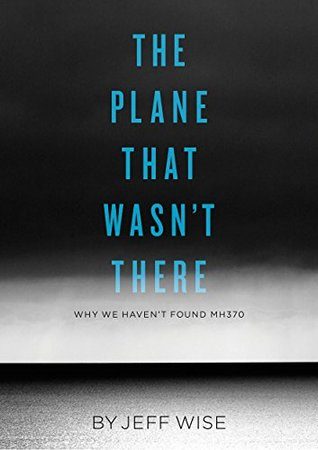 The Plane That Wasn't There: Why We Haven't Found Malaysia Airlines Flight 370