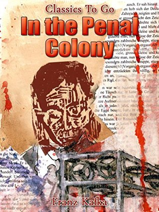 In the Penal Colony: Revised Edition of Original Version (Classics To Go Book 512)