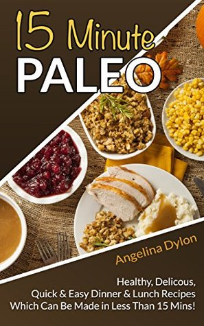 15 Minute Paleo: Healthy, Delicious, Quick & Easy Dinner and Lunch Recipes Which Can Be Made in Less Than 15 Mins!! Android Ebooks descargar pdf gratis