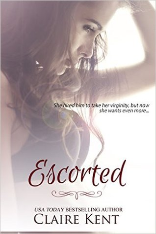 Escorted (Escorted, #1) by Claire Kent