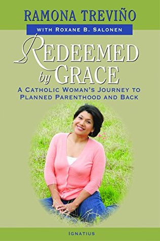 Redeemed by Grace: A Catholic Woman's Journey to P...