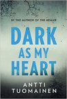 Dark As My Heart by Antti Tuomainen