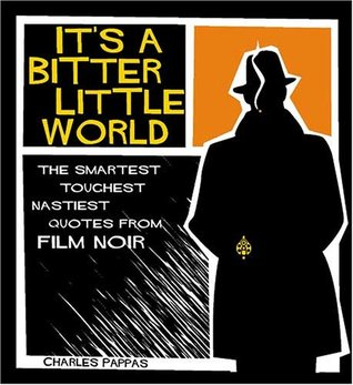 It's a Bitter Little World: The Smartest, Toughest, Nastiest Quotes from Film Noir