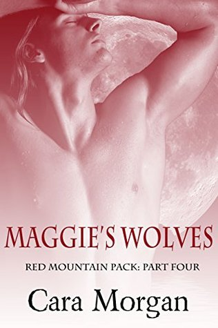 Maggie's Wolves, Part Four: A Reverse Harem Paranormal Romance (Red Mountain Pack Book 4)