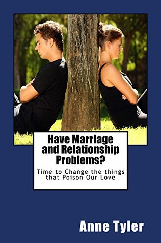 Have Marriage and Relationship Problems?: Time to Change the Things that Poison our Love