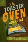 The Toaster Oven Mocks Me by Steve Margolis