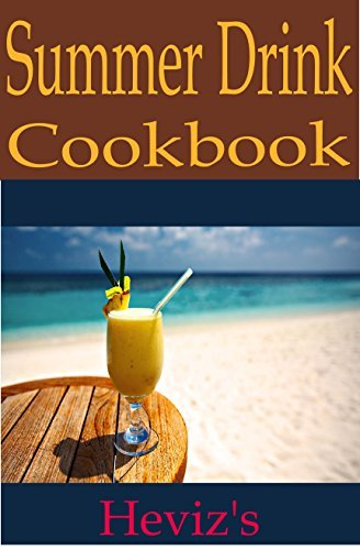 Summer Drink Recipes. The Tastiest Summer Party Cocktails, Fruit Punch and Lemonade Recipes, And Drinks For Year-Round Refreshment (Tastiest Drink Recipes Cookbooks)