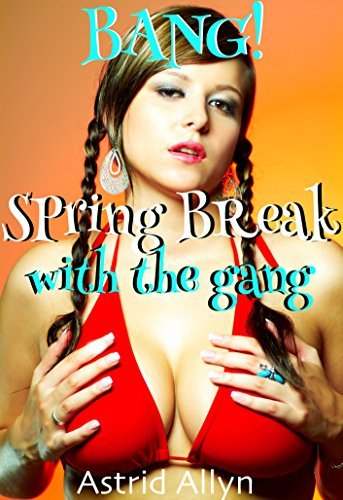 BANG! Spring Break with the Gang