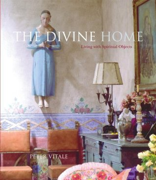 The Divine Home: Living with Spiritual Objects by Peter Vitale