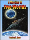 A Meeting of Two Worlds(The Tau Ceti Tetralogy, #1)