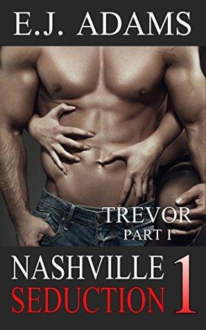 Nashville Seduction Book 1: Trevor Part I (Nashville Seduction Series)