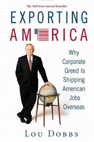 Exporting America: Why Corporate Greed Is Shipping American Jobs Overseas