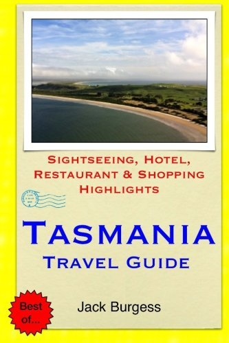 Tasmania Travel Guide: Sightseeing, Hotel, Restaurant & Shopping Highlights