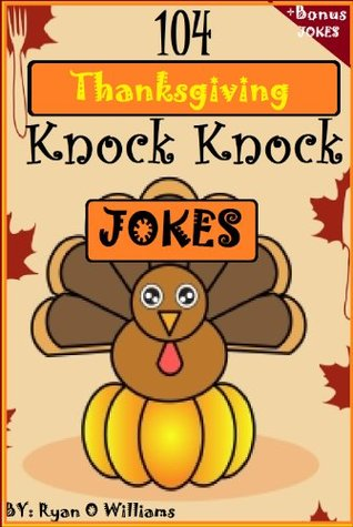 104 Funny Thanksgiving Knock Knock Jokes for kids (Funny knock knock jokes) (Series 2 ) (The Joke Book for Kids)