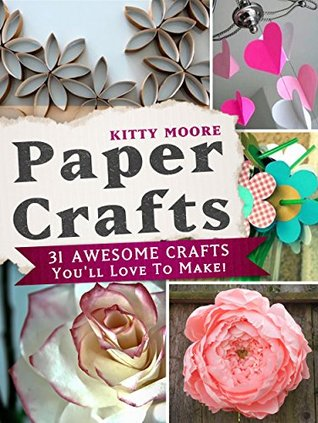 Paper Crafts 31 Awesome Crafts Youll Love To Make By Kitty Moore