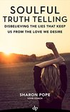 Soulful Truth Telling: Disbelieving The Lies That Keep Us From The Love We Desire