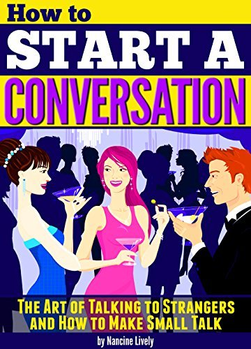 How to Start a Conversation: The Art of Talking to Strangers and How to Make Small Talk
