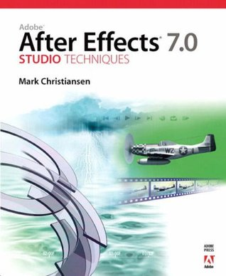 Adobe After Effects 7.0 Studio Techniques by Mark Christiansen