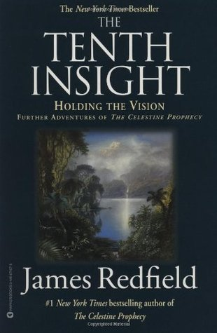 The Tenth Insight: Holding the Vision(Celestine Prophecy 2)