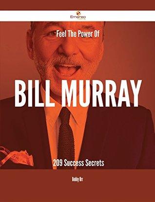 Feel The Power Of Bill Murray - 209 Success Secrets