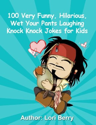 100 Very Funny, Hilarious, Wet Your Pants Laughing Knock ...