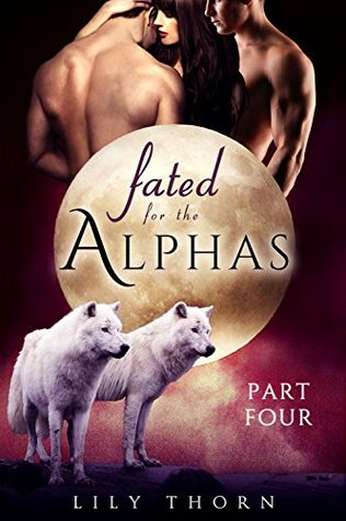 Fated for the Alphas: Part Four