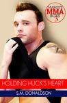 Holding Huck's Heart (Marco's MMA Boys, #3)