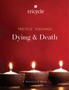Dying & Death (Tricycle Teachings #9)