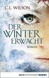 Der Winter erwacht by C.L. Wilson