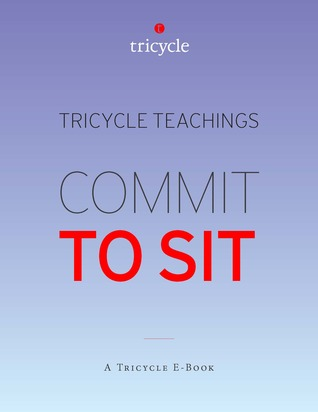 Commit to Sit (Tricycle Teachings #17)