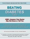 Beating Diabetes - Type 2: 1000+ Answers Your Doctor May Not Know or Tell You