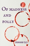 Of Madness and Folly