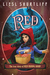 Red The True Story of Red Riding Hood by Liesl Shurtliff