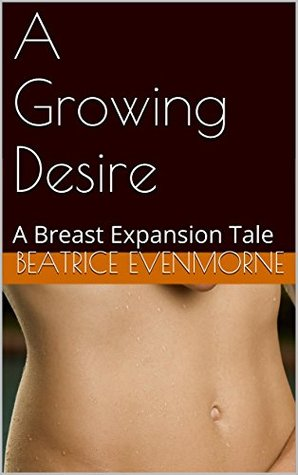 A Growing Desire: A Breast Expansion Tale