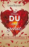 Bad Romeo & Broken Juliet - Wohin du auch gehst by Leisa Rayven