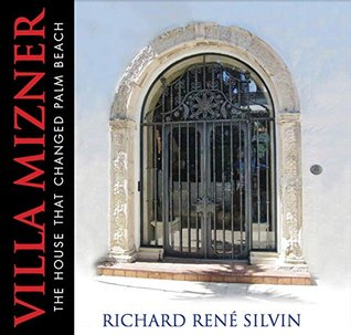 Villa Mizner: The House That Changed Palm Beach