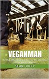 Veganman: the Man Who Started a War for the Liberation of the World's Animals