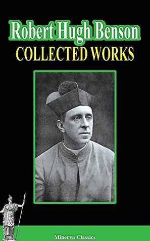 Collected Works of Robert Hugh Benson