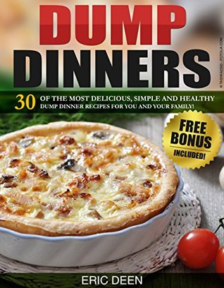 dump-dinners-30-of-the-most-delicious-simple-and-healthy-dump-dinner-recipes-for-you-and-your-family-dump-dinners-cookbook-slow-cooker-dump-dinners-dump-dinners-crock-pot