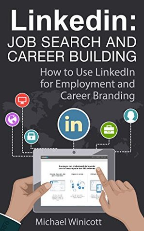 LINKEDIN: JOB SEARCH AND CAREER BUILDING: How to Use LinkedIn for Employment and Career Branding