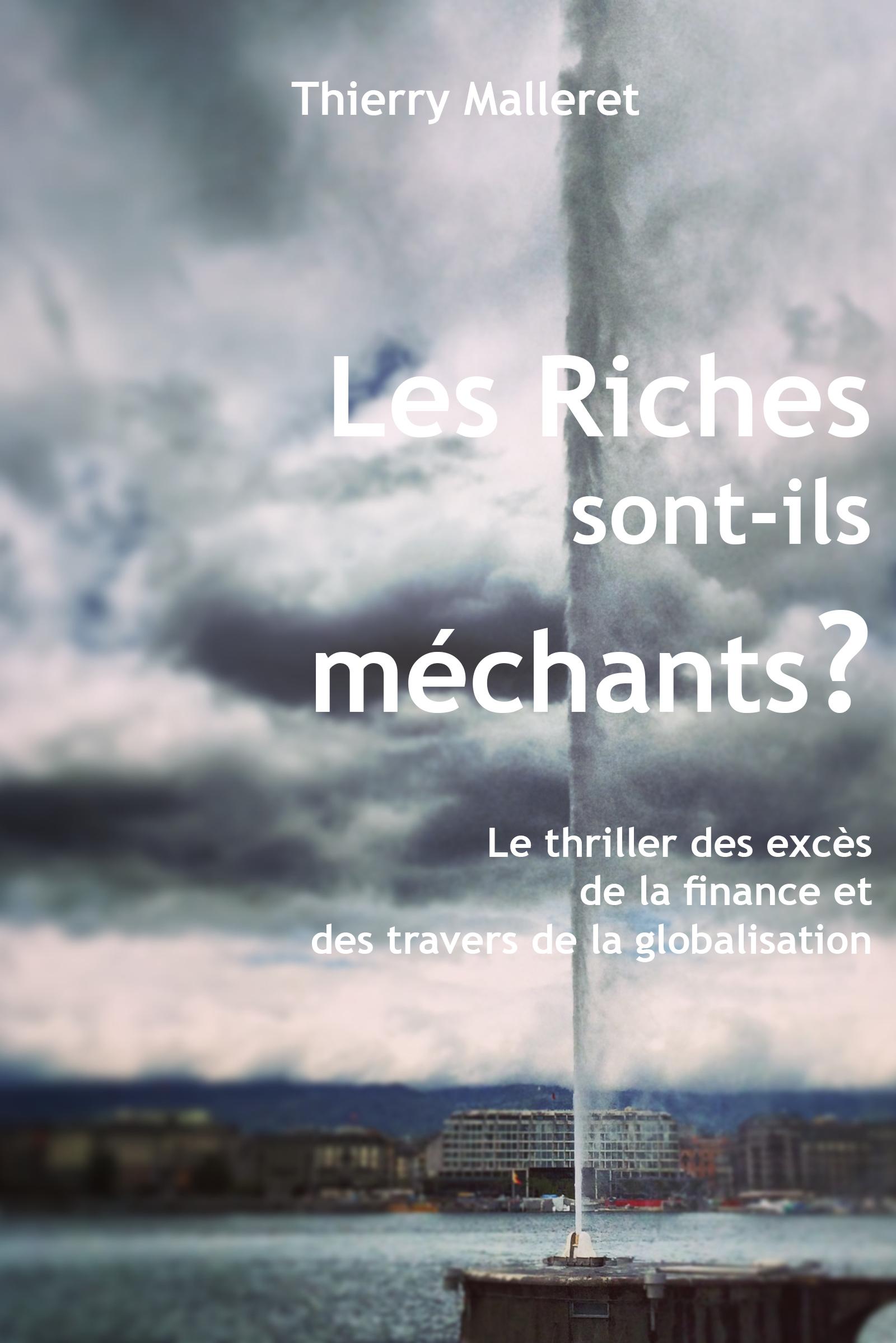 Les Riches Sont-Ils Méchants ?: Le Thriller Des Excès De La Finance Et Des Travers De La Globalisation